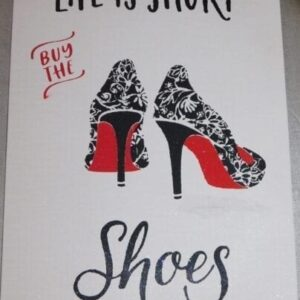 Life Is Short Buy The Shoes On Canvas